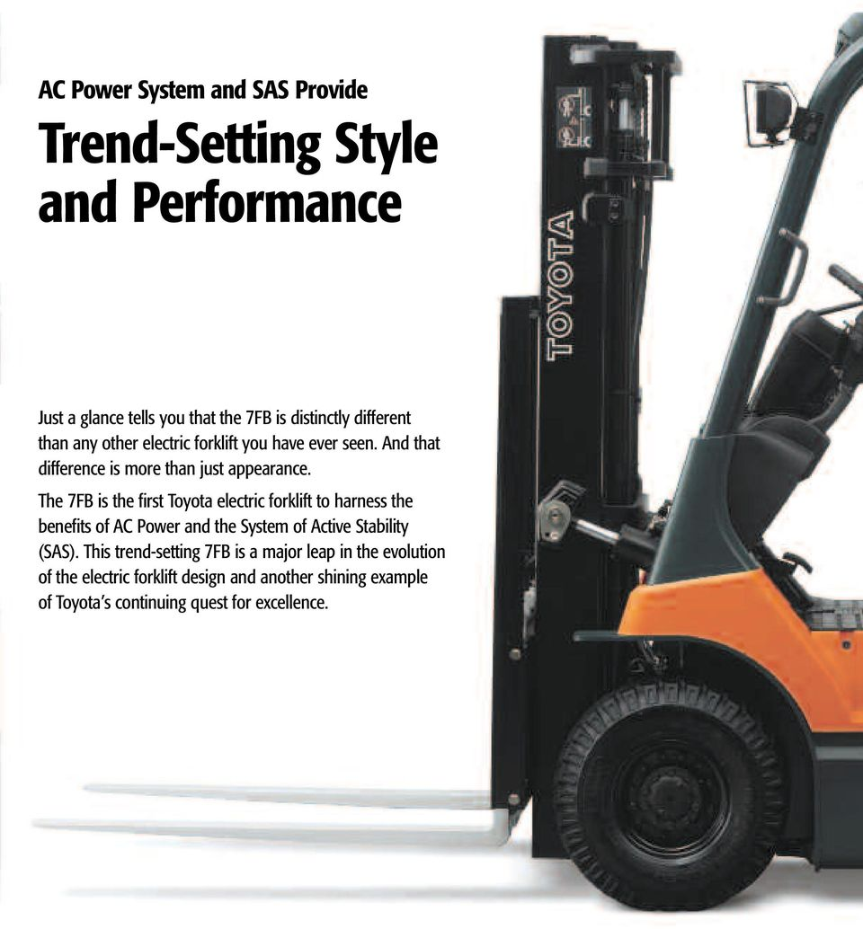 The 7FB is the first Toyota electric forklift to harness the benefits of AC Power and the System of Active Stability (SAS).