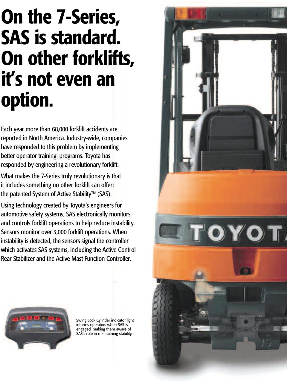 What makes the 7-Series truly revolutionary is that it includes something no other forklift can offer: the patented System of Active Stability (SAS).