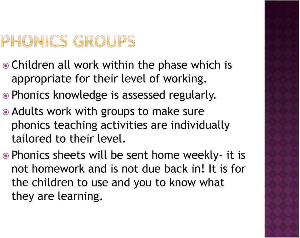 Adults work with groups to make sure phonics teaching activities are individually tailored to