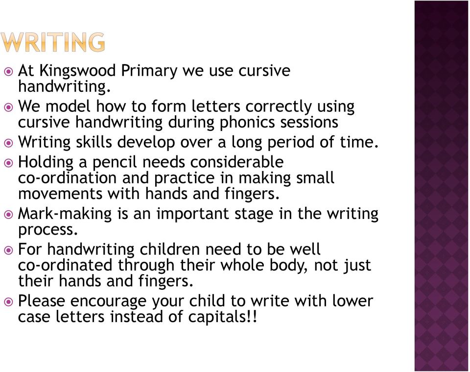 Holding a pencil needs considerable co-ordination and practice in making small movements with hands and fingers.