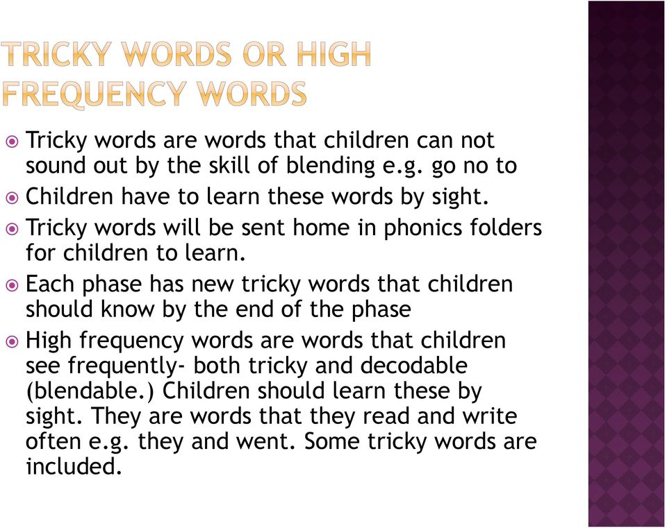 Each phase has new tricky words that children should know by the end of the phase High frequency words are words that children see