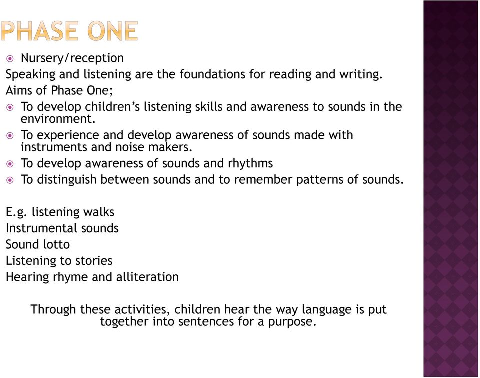 To experience and develop awareness of sounds made with instruments and noise makers.