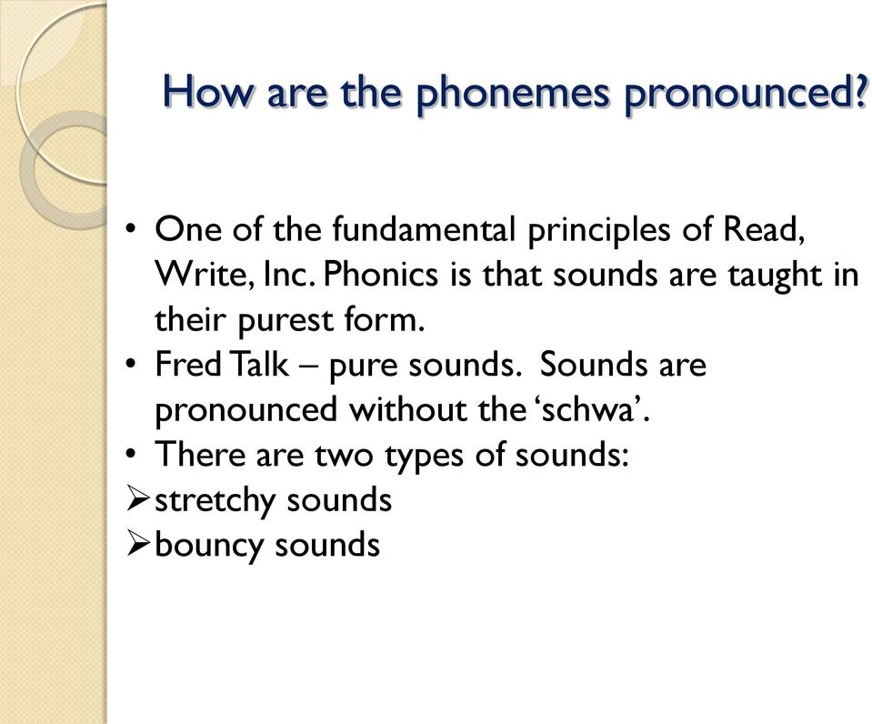 Phonics is that sounds are taught in their purest form.