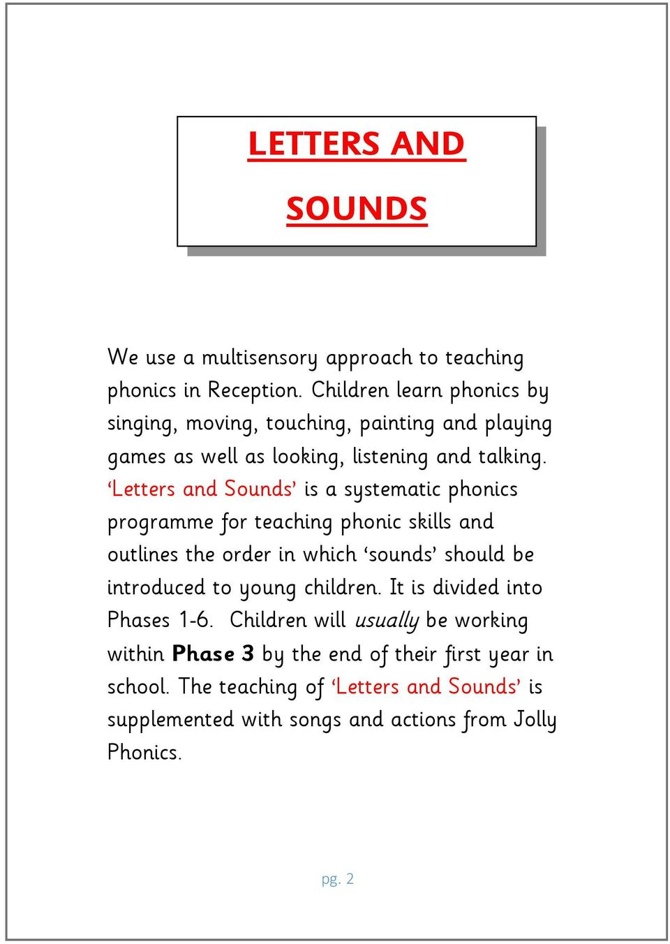 Letters and Sounds is a systematic phonics programme for teaching phonic skills and outlines the order in which sounds should be introduced to