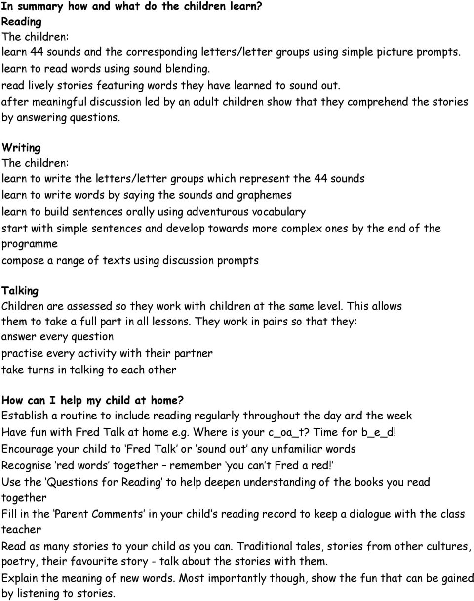 Writing The children: learn to write the letters/letter groups which represent the 44 sounds learn to write words by saying the sounds and graphemes learn to build sentences orally using adventurous