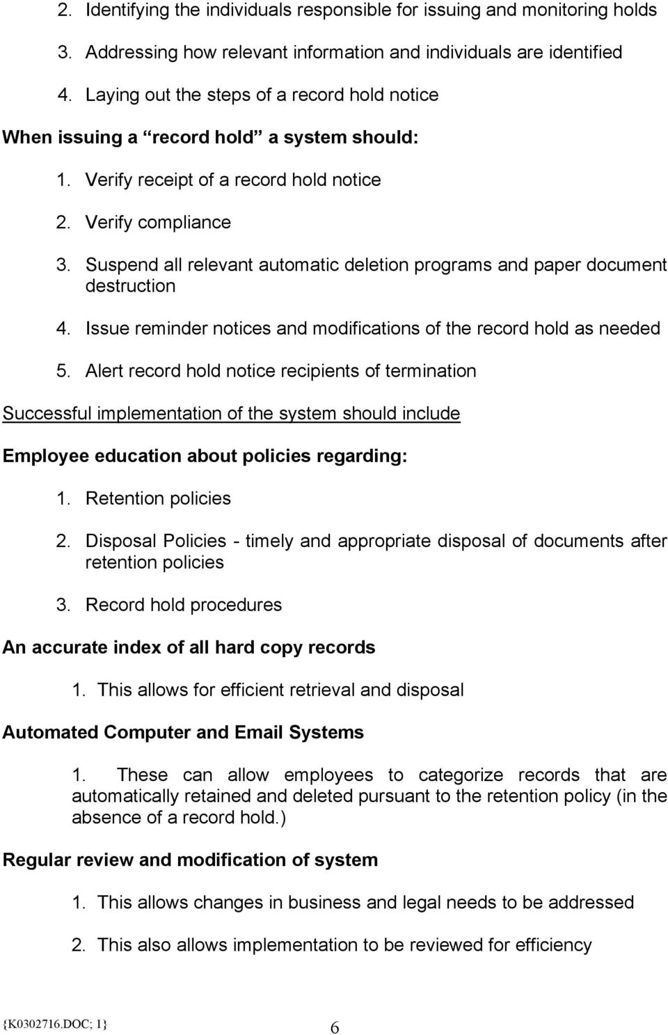 Suspend all relevant automatic deletion programs and paper document destruction 4. Issue reminder notices and modifications of the record hold as needed 5.