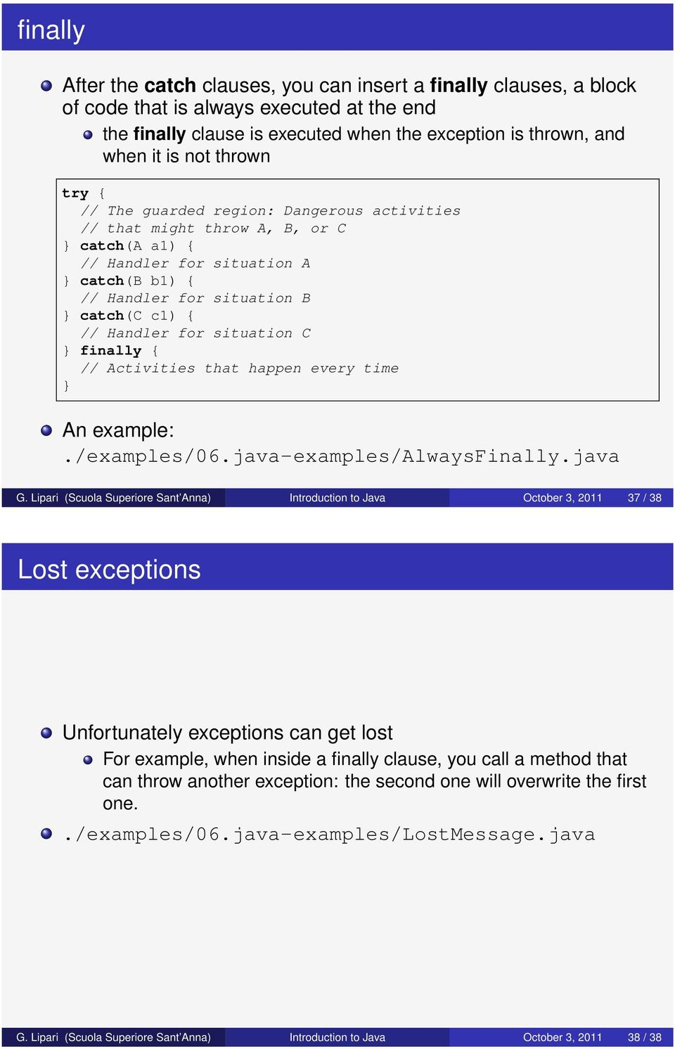 situation C finally { // Activities that happen every time An example:./examples/06.java-examples/alwaysfinally.java G.