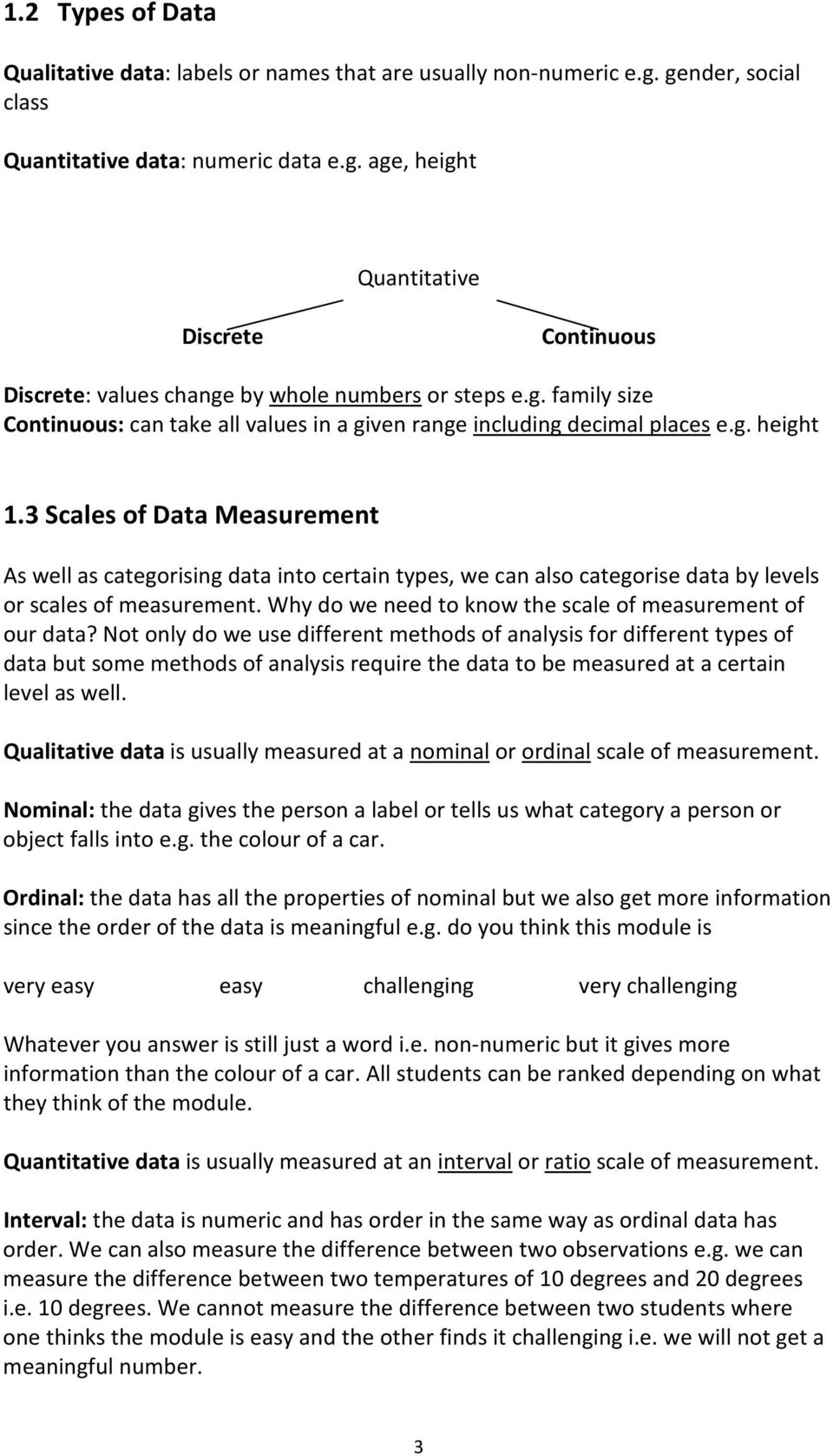 3 Scales of Data Measurement As well as categorising data into certain types, we can also categorise data by levels or scales of measurement.