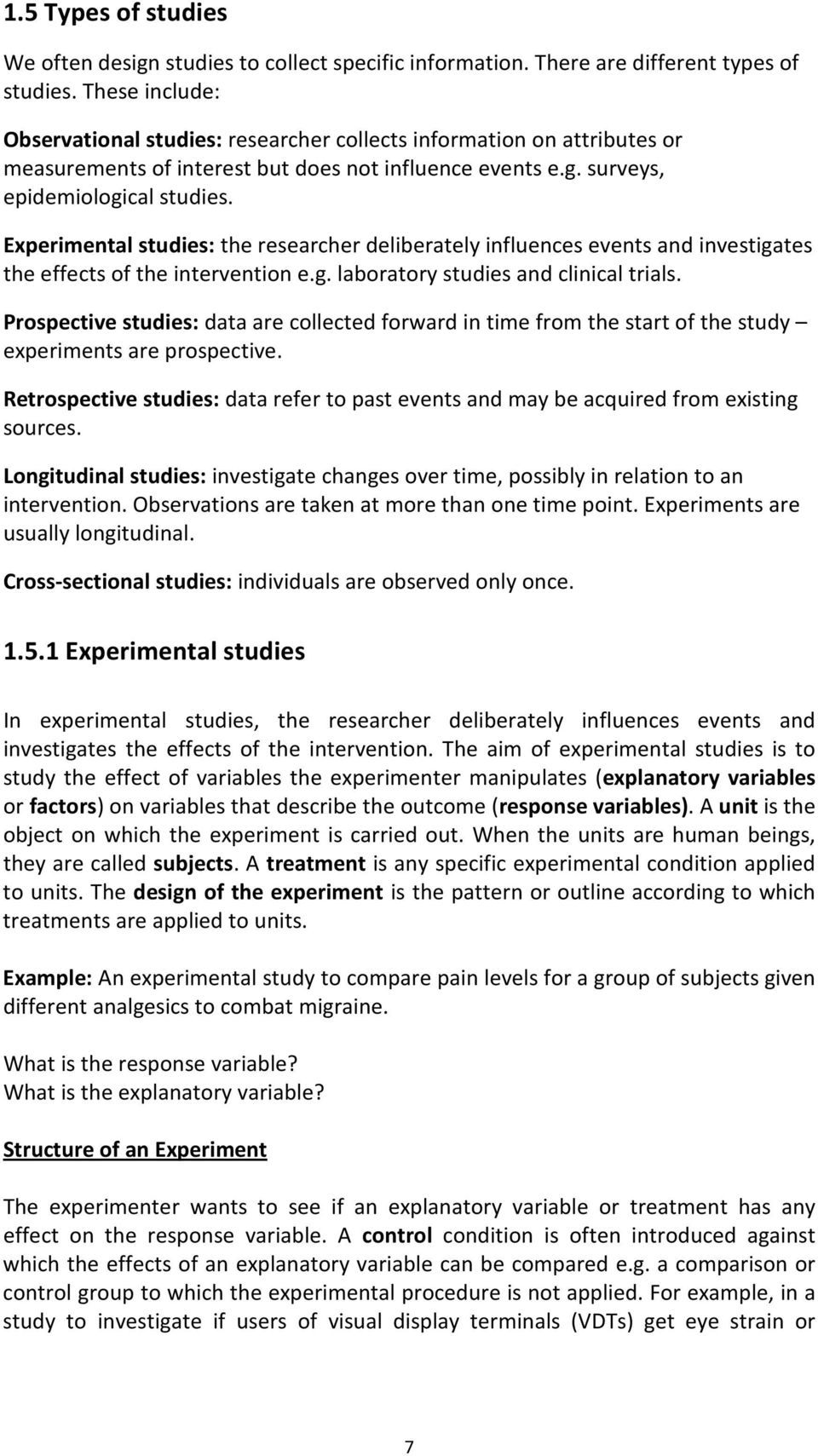 Experimental studies: the researcher deliberately influences events and investigates the effects of the intervention e.g. laboratory studies and clinical trials.