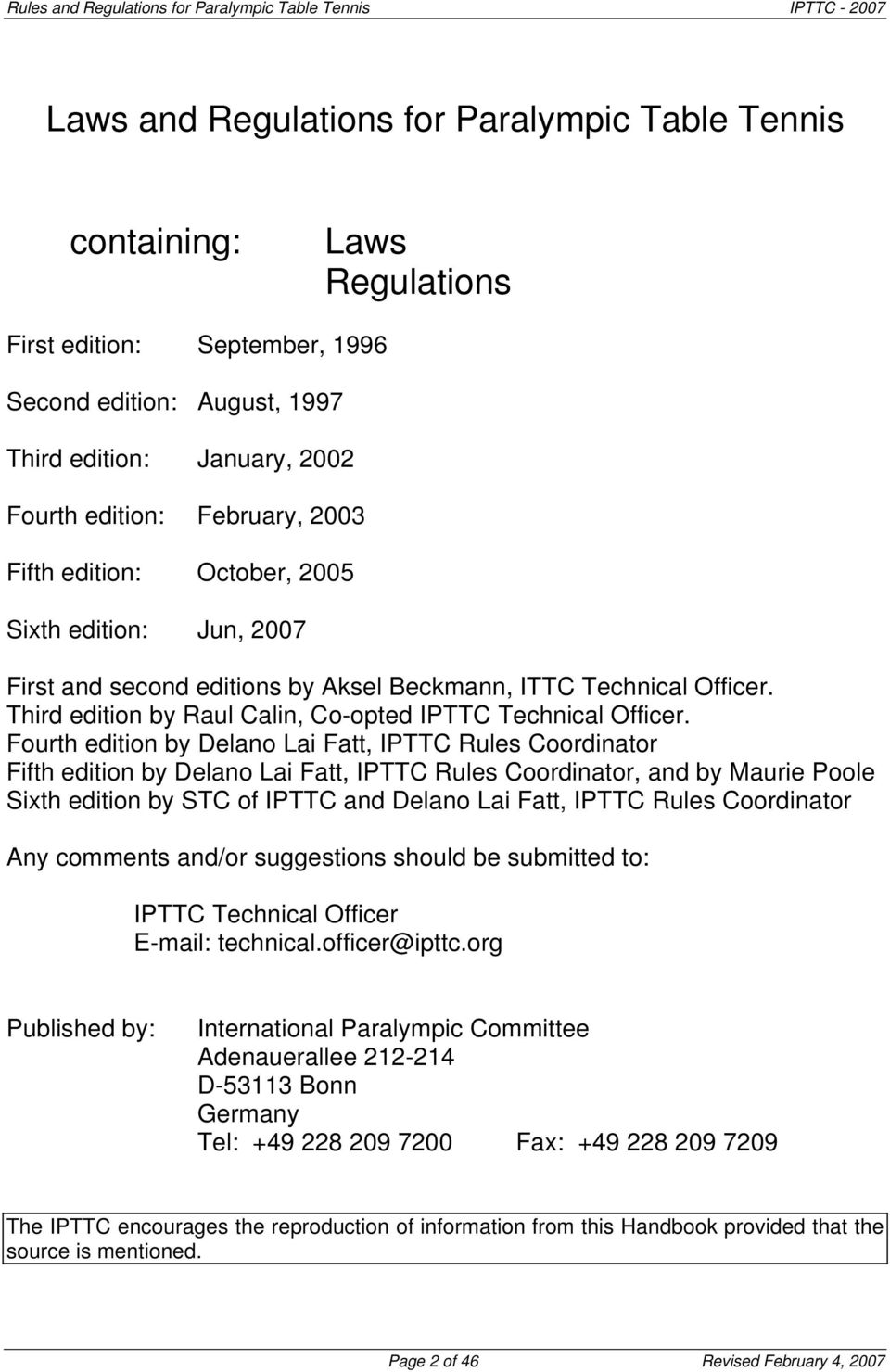 Fourth edition by Delano Lai Fatt, IPTTC Rules Coordinator Fifth edition by Delano Lai Fatt, IPTTC Rules Coordinator, and by Maurie Poole Sixth edition by STC of IPTTC and Delano Lai Fatt, IPTTC