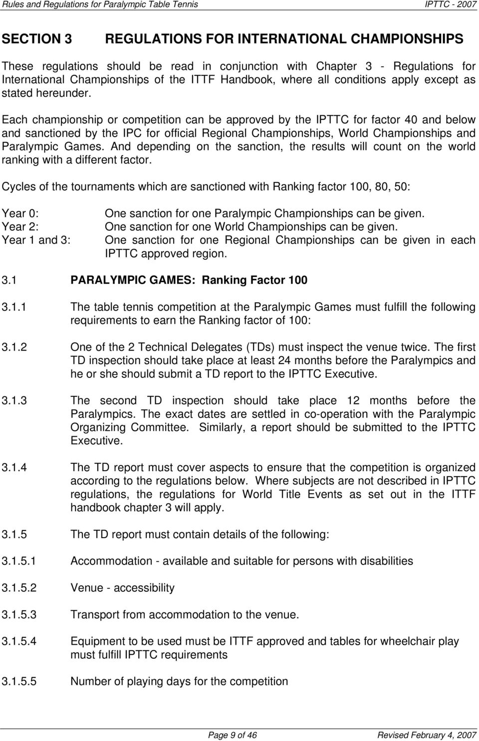 Each championship or competition can be approved by the IPTTC for factor 40 and below and sanctioned by the IPC for official Regional Championships, World Championships and Paralympic Games.
