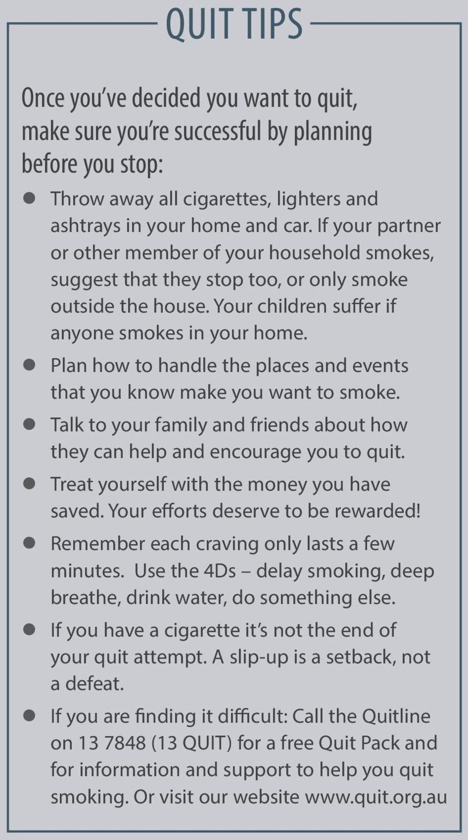 Plan how to handle the places and events that you know make you want to smoke. Talk to your family and friends about how they can help and encourage you to quit.