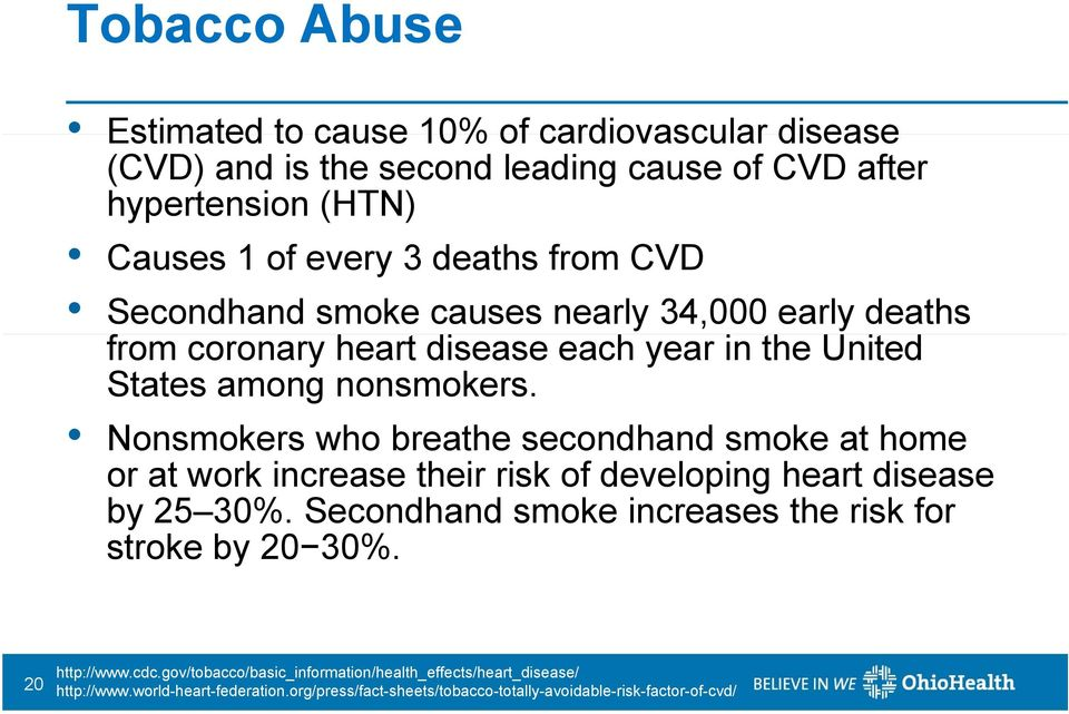 Nonsmokers who breathe secondhand smoke at home or at work increase their risk of developing heart disease by 25 30%.