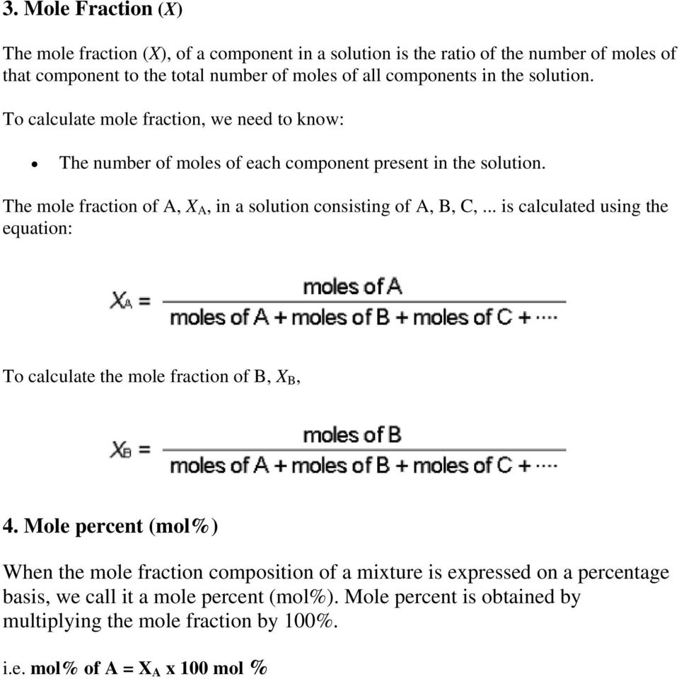 The mole fraction of A, X A, in a solution consisting of A, B, C,... is calculated using the equation: To calculate the mole fraction of B, X B, 4.