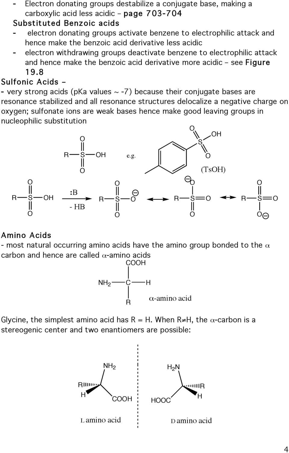 8 ulfonic Acids - very strong acids (pka values ~ -7) because their conjugate bases are resonance stabilized and all resonance structures delocalize a negative charge on oxygen; sulfonate ions are