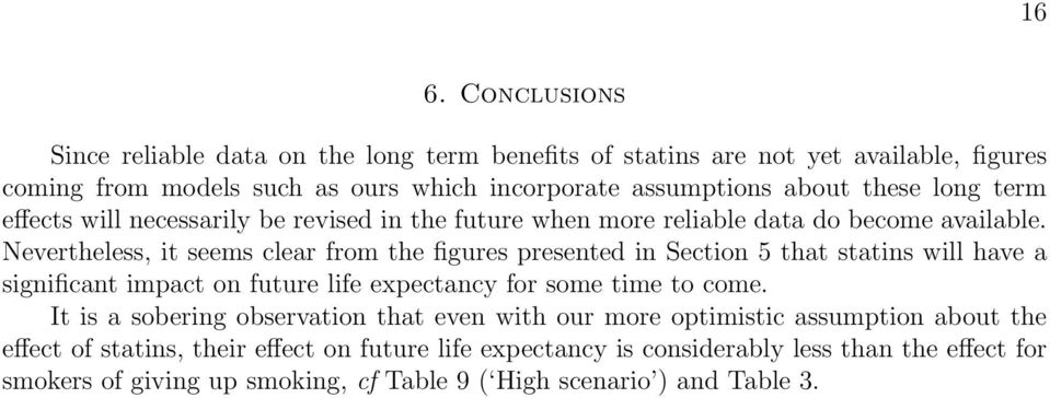 Nevertheless, it seems clear from the figures presented in Section 5 that statins will have a significant impact on future life expectancy for some time to come.