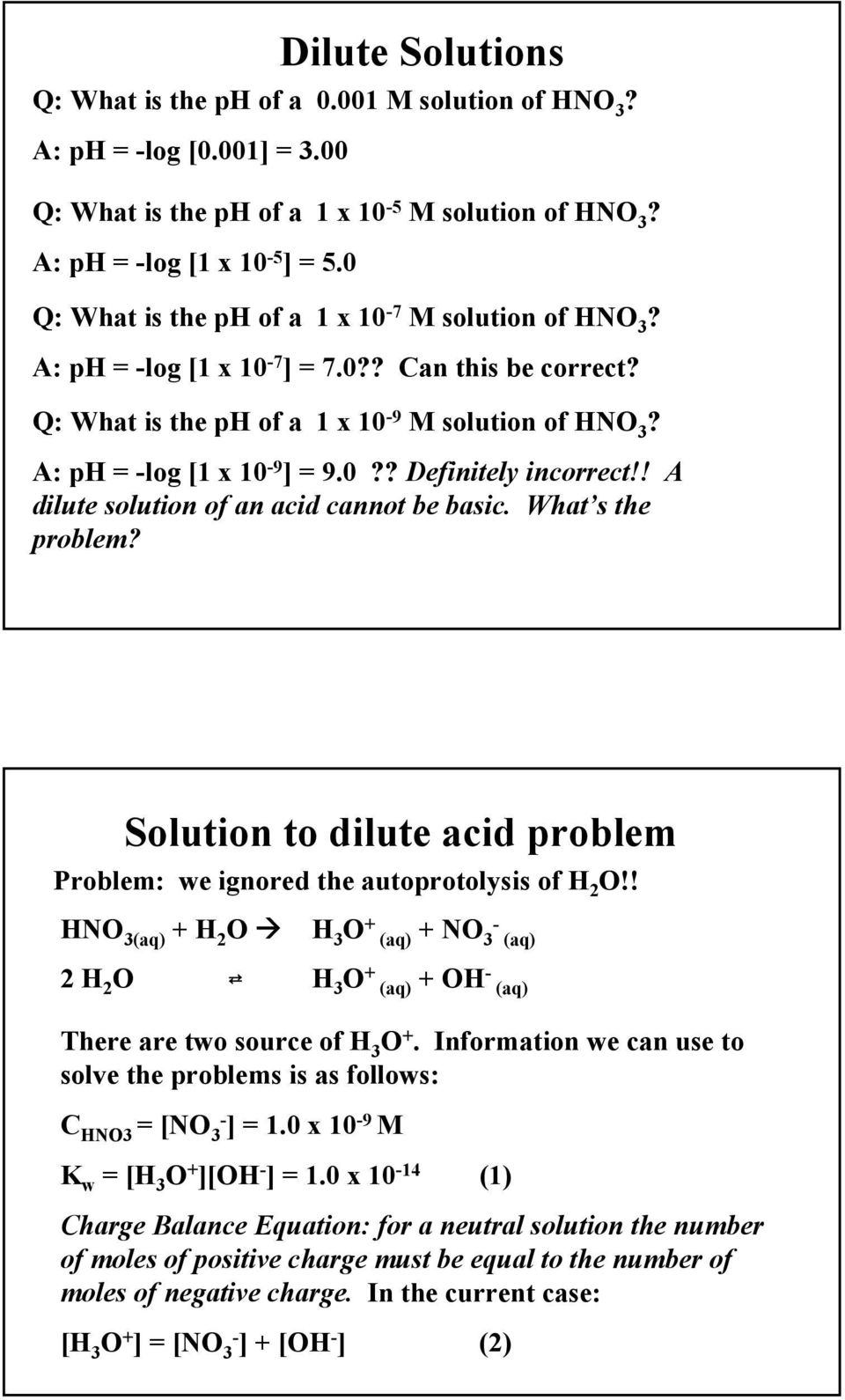 ! A dilute solution of an acid cannot be basic. What s the problem? Solution to dilute acid problem Problem: we ignored the autoprotolysis of H 2 O!