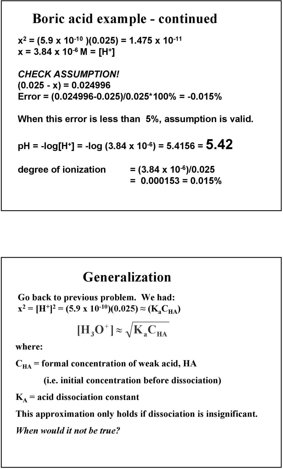 000153 0.015% Generalization Go back to previous problem. We had: x 2 [H + ] 2 (5.9 x 10-10 )(0.
