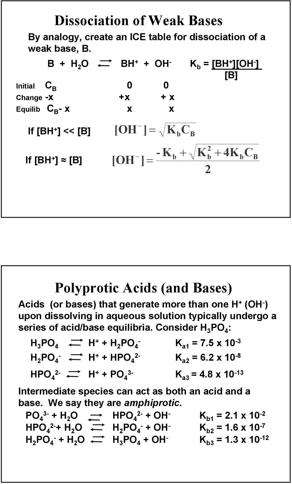 Bases) Acids (or bases) that generate more than one H + (OH - ) upon dissolving in aqueous solution typically undergo a series of acid/base equilibria.