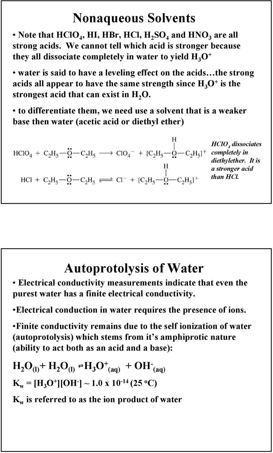same strength since H 3 O + is the strongest acid that can exist in H 2 O.