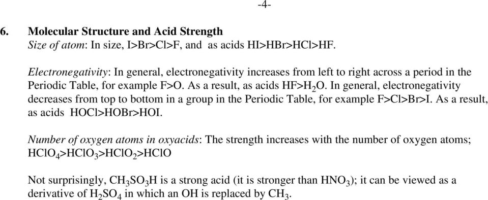 In general, electronegativity decreases from top to bottom in a group in the Periodic Table, for example F>Cl>Br>I. As a result, as acids HOCl>HOBr>HOI.