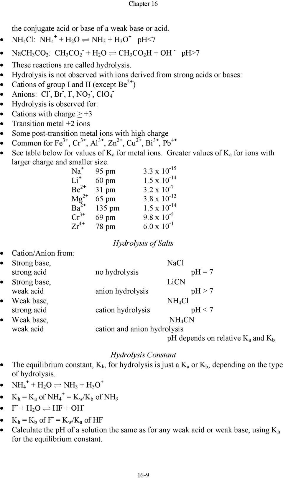 Transition metal +2 ions Some posttransition metal ions with high charge Common for Fe 3+, Cr 3+, Al 3+, Zn 2+, Cu 2+, Bi 3+, Pb 4+ See table below for values of K a for metal ions.