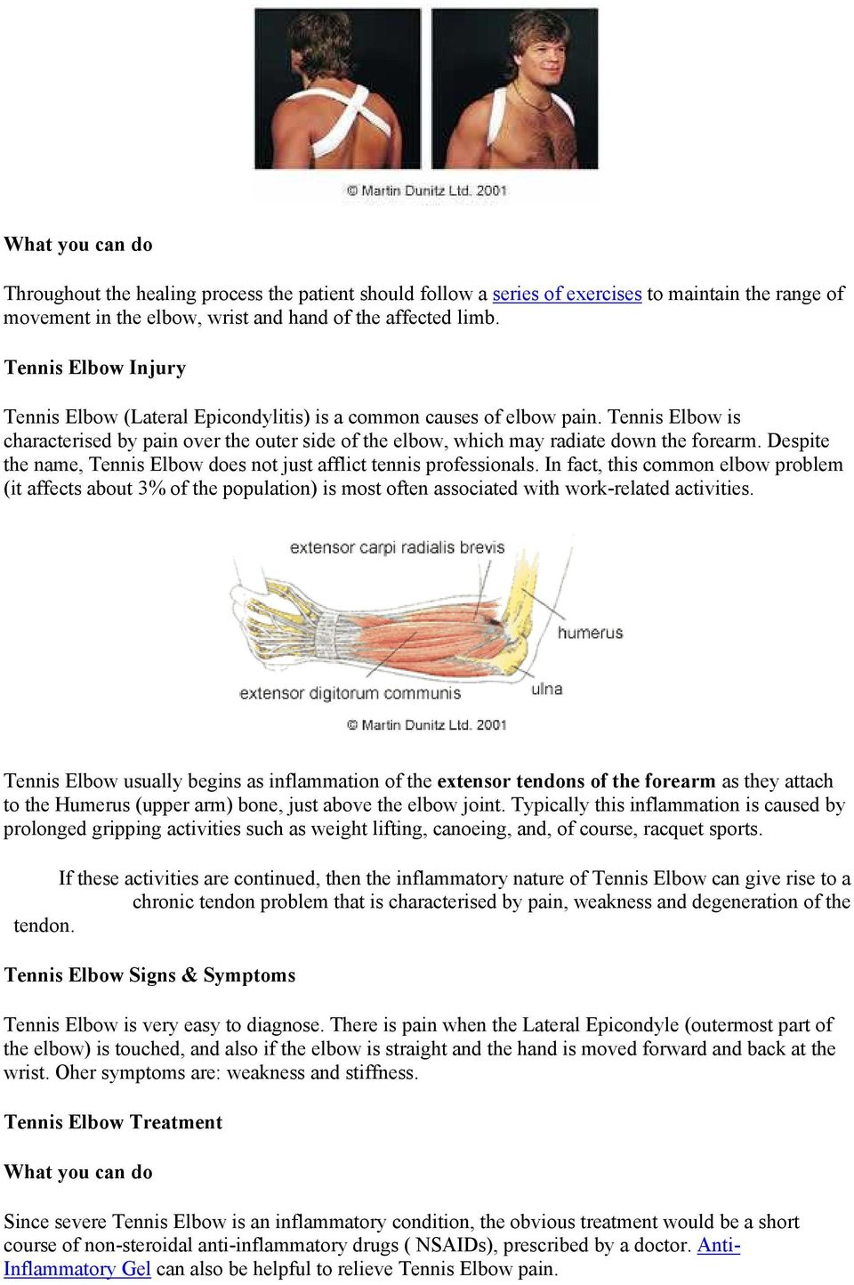 Despite the name, Tennis Elbow does not just afflict tennis professionals.