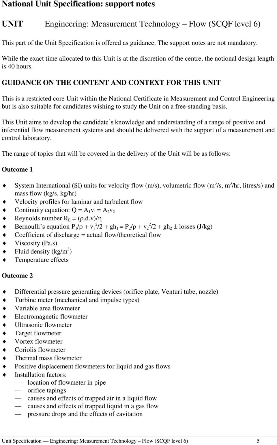 GUIDANCE ON THE CONTENT AND CONTEXT FOR THIS UNIT This is a restricted core Unit within the National Certificate in Measurement and Control Engineering but is also suitable for candidates wishing to