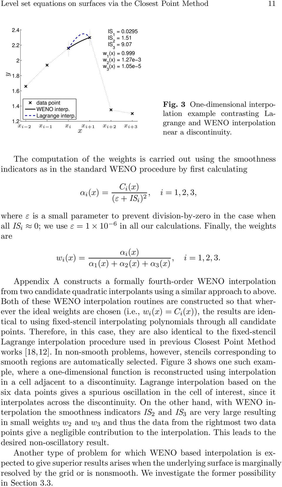The computation of the weights is carried out using the smoothness indicators as in the standard WENO procedure by first calculating α i (x) = C i(x), i = 1, 2, 3, (ε + IS i ) 2 where ε is a small