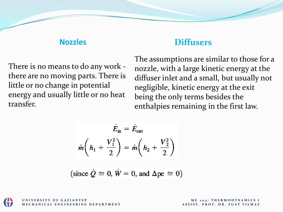 Diffusers The assumptions are similar to those for a nozzle, with a large kinetic energy at the
