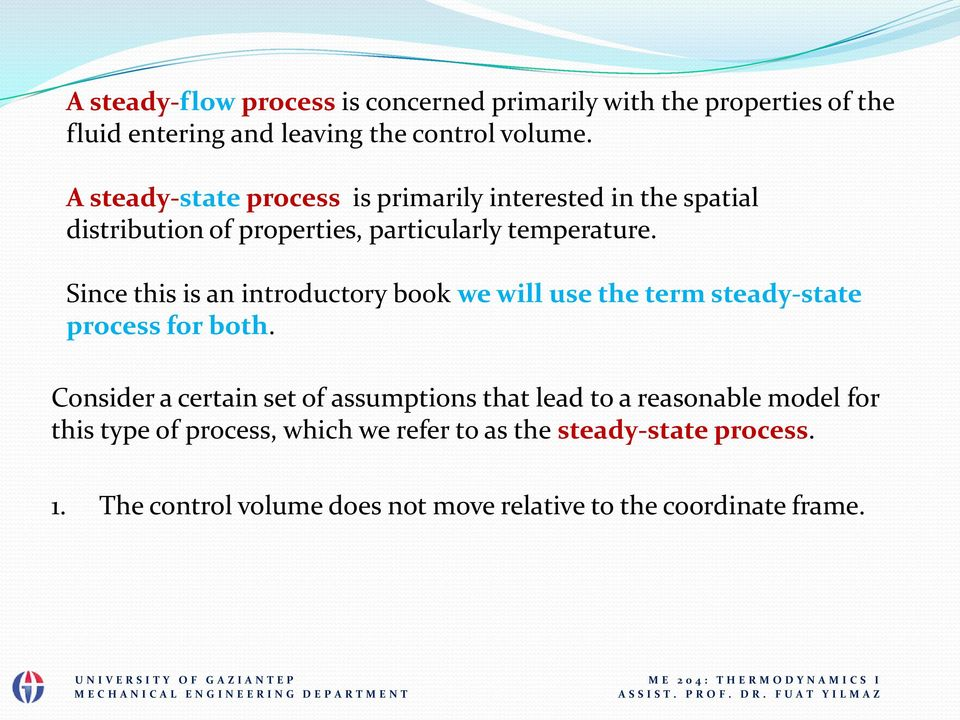 Since this is an introductory book we will use the term steady-state process for both.