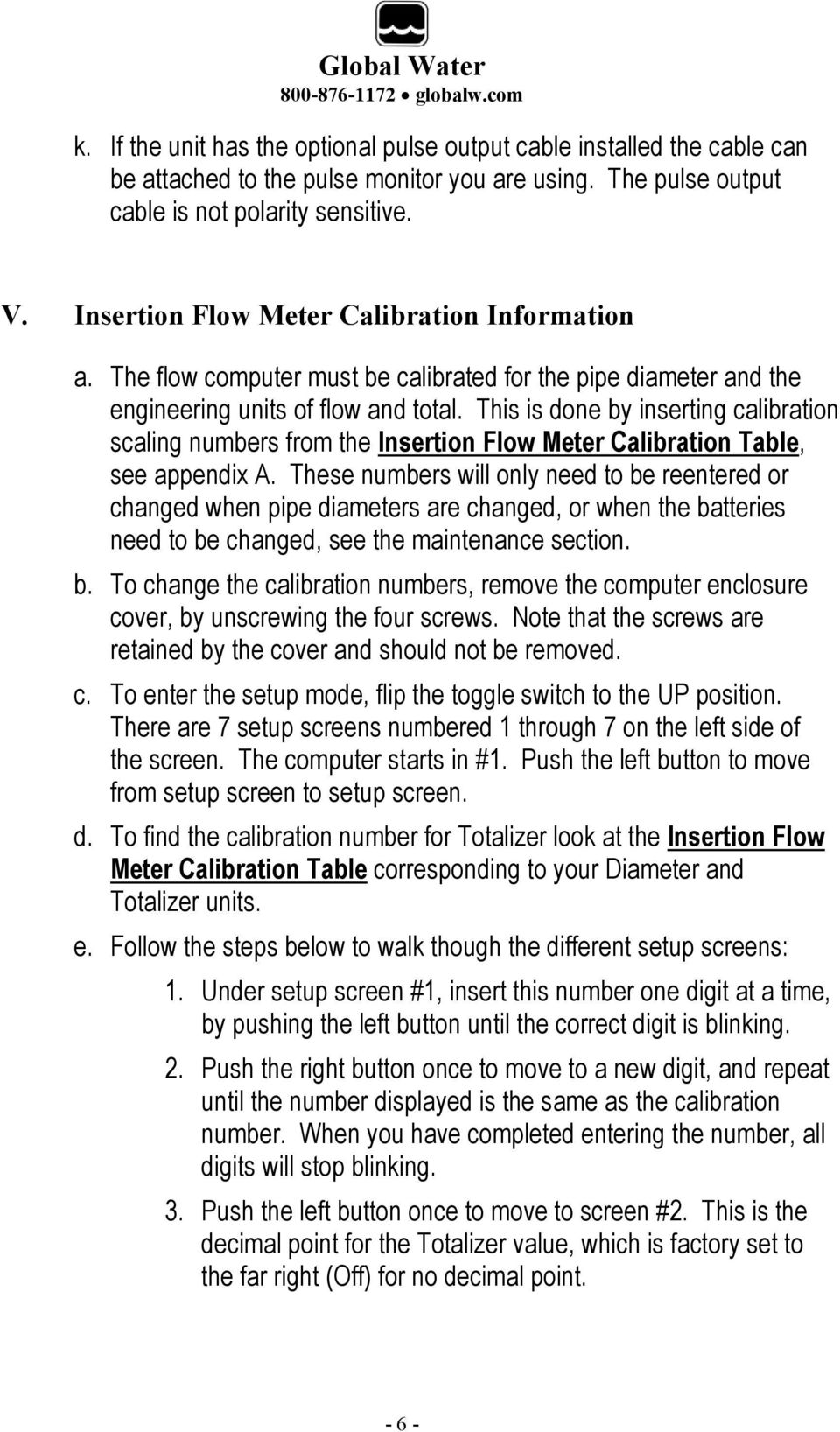 This is done by inserting calibration scaling numbers from the Insertion Flow Meter Calibration Table, see appendix A.