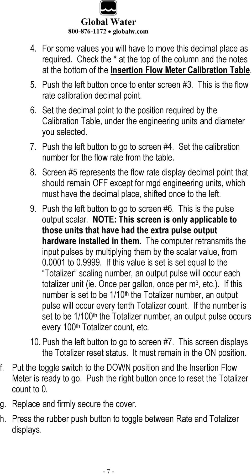 Set the decimal point to the position required by the Calibration Table, under the engineering units and diameter you selected. 7. Push the left button to go to screen #4.