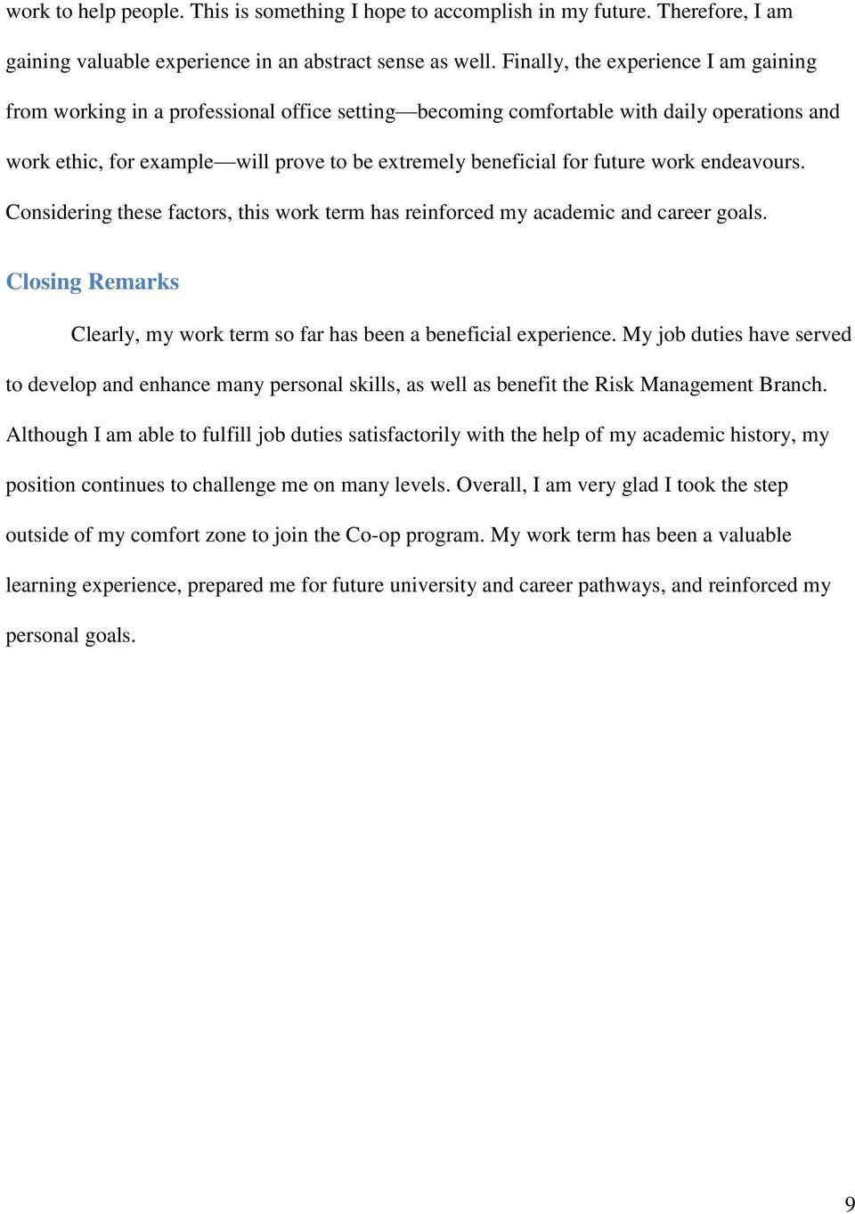 future work endeavours. Considering these factors, this work term has reinforced my academic and career goals. Closing Remarks Clearly, my work term so far has been a beneficial experience.