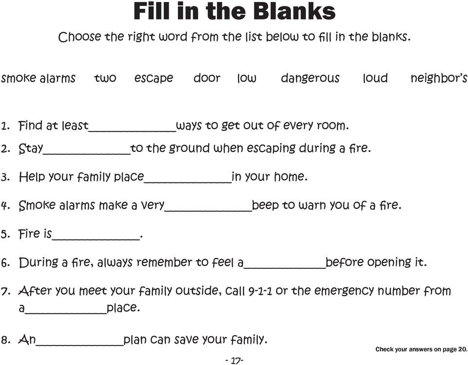 Stay to the ground when escaping during a fire. 3. Help your family place in your home. 4. Smoke alarms make a very beep to warn you of a fire.