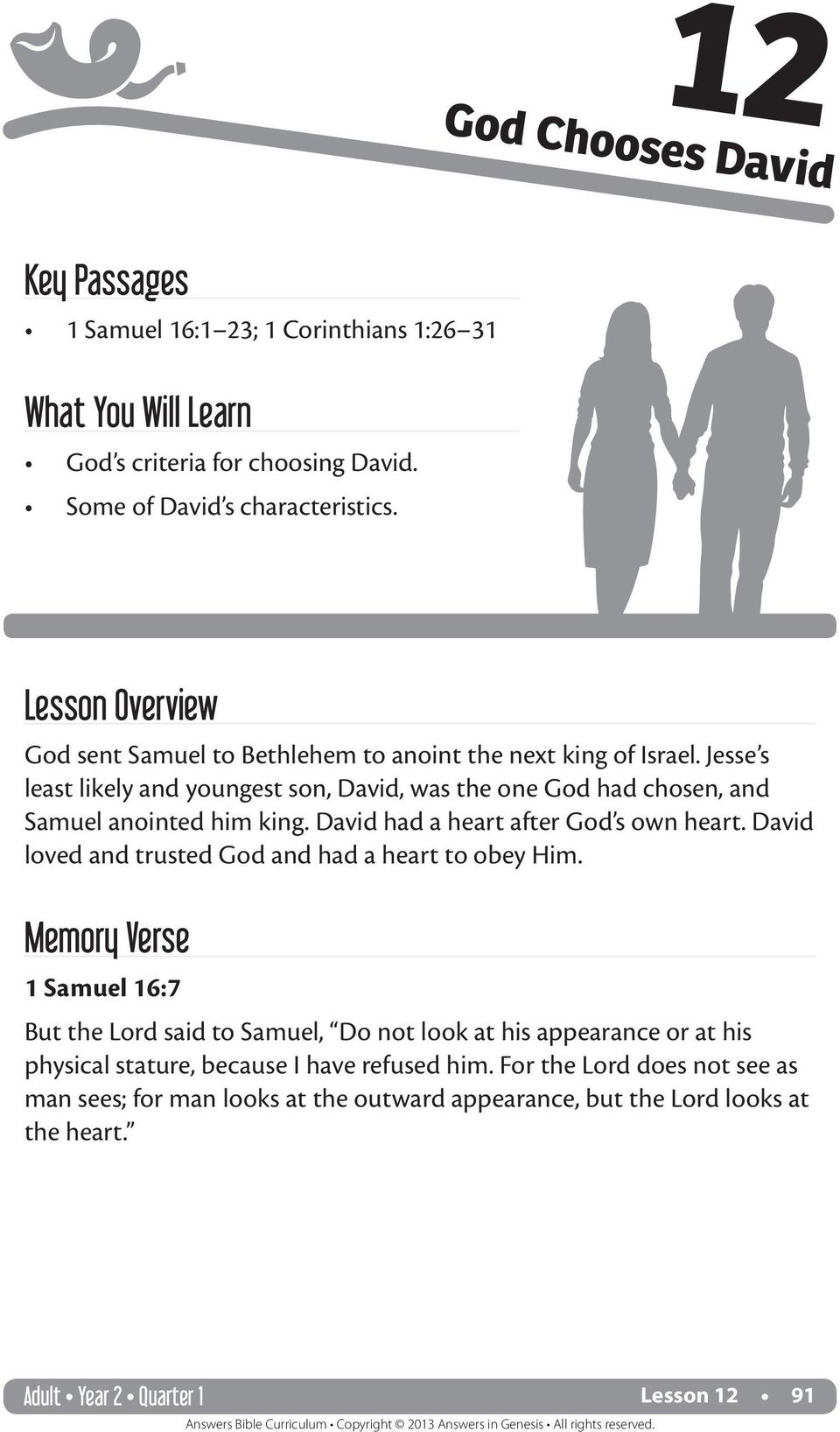 David had a heart after God s own heart. David loved and trusted God and had a heart to obey Him.