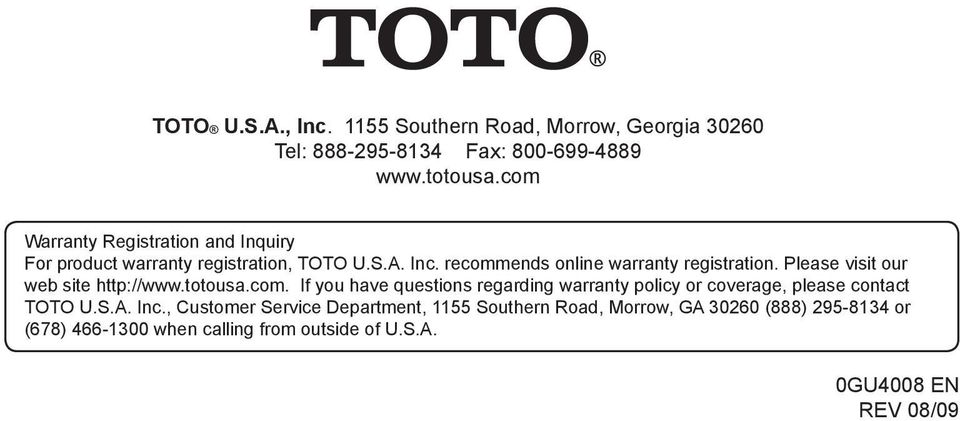 Please visit our web site http://www.totousa.com. If you have questions regarding warranty policy or coverage, please contact TOTO U.S.