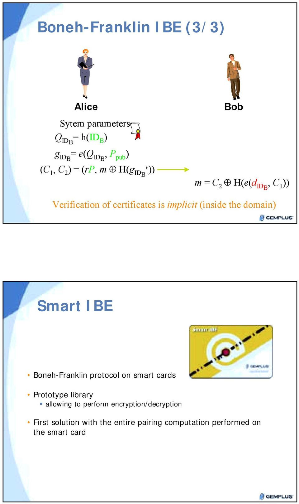 the domain) Smart IBE Boneh-Franklin protocol on smart cards Prototype library!