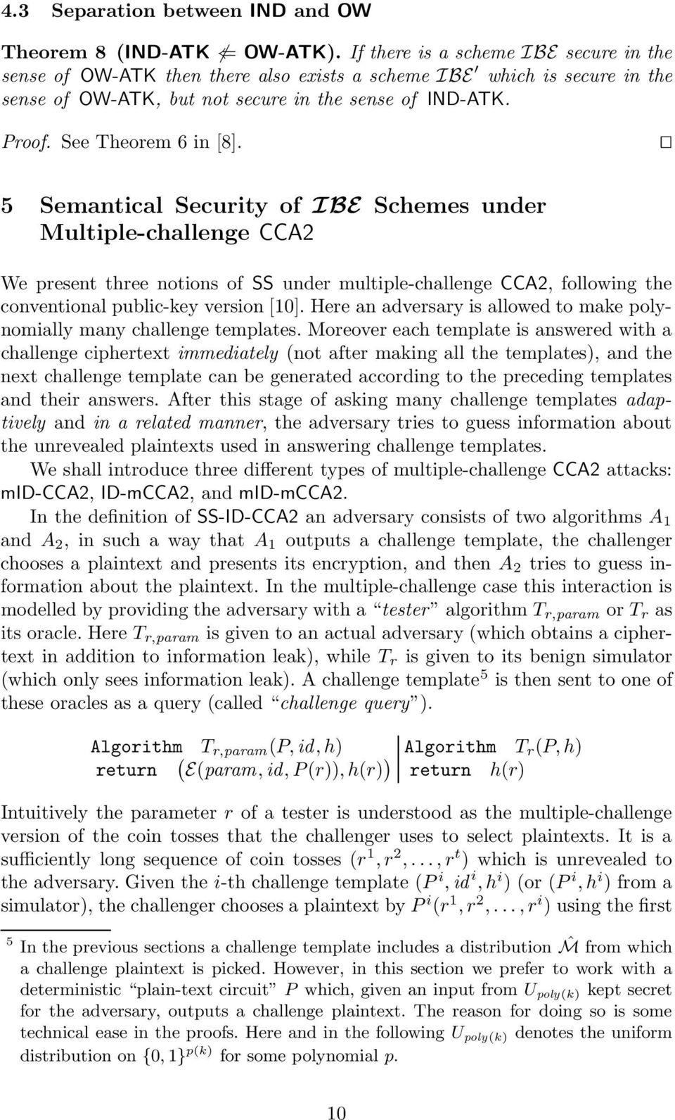 5 Semantical Security of IBE Schemes under Multiple-challenge CCA2 We present three notions of SS under multiple-challenge CCA2, following the conventional public-key version [10].