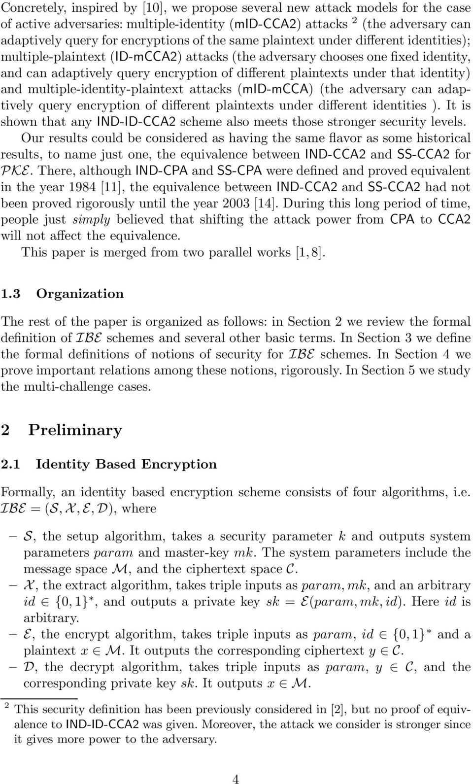 identity) and multiple-identity-plaintext attacks (mid-mcca) (the adversary can adaptively query encryption of different plaintexts under different identities ).