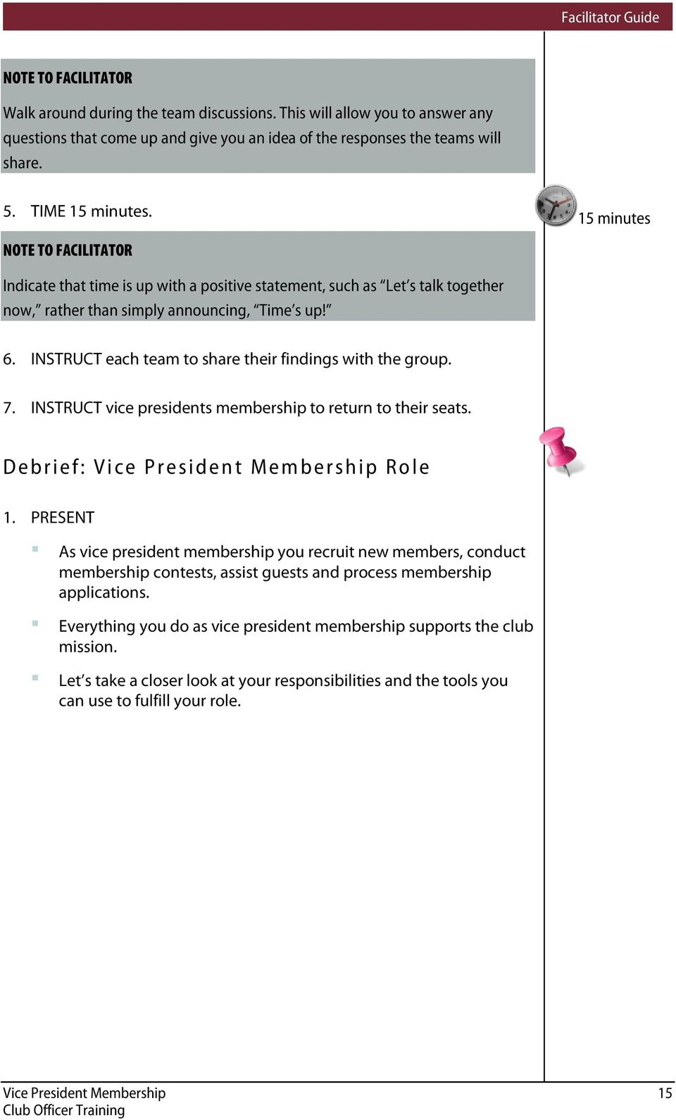 INSTRUCT each team to share their findings with the group. 7. INSTRUCT vice presidents membership to return to their seats. Debrief: Vice President Membership Role 1.