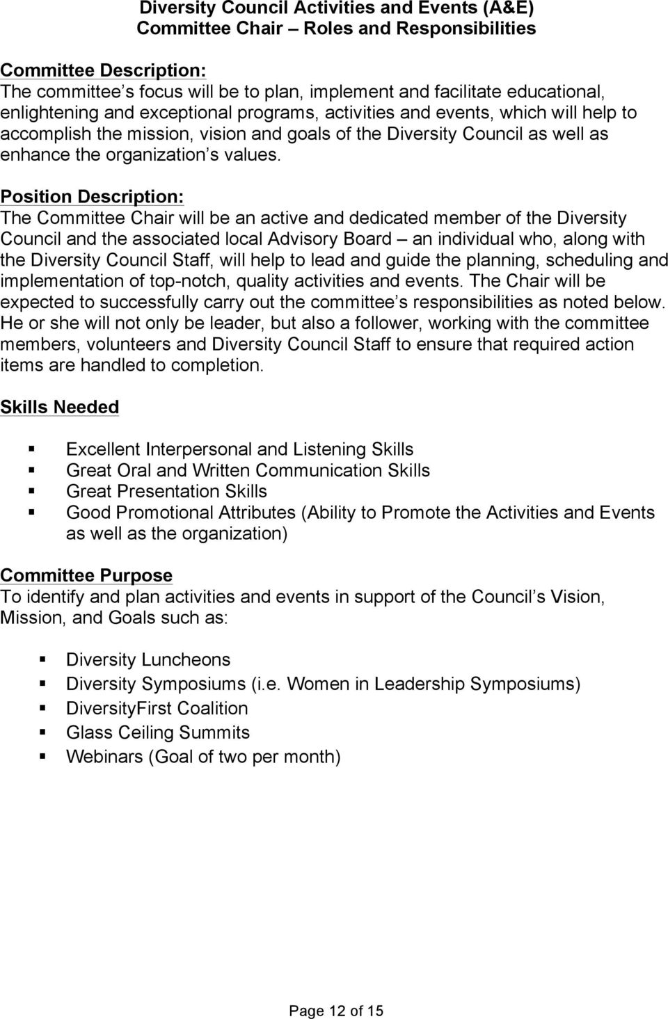 Position Description: The Committee Chair will be an active and dedicated member of the Diversity Council and the associated local Advisory Board an individual who, along with the Diversity Council