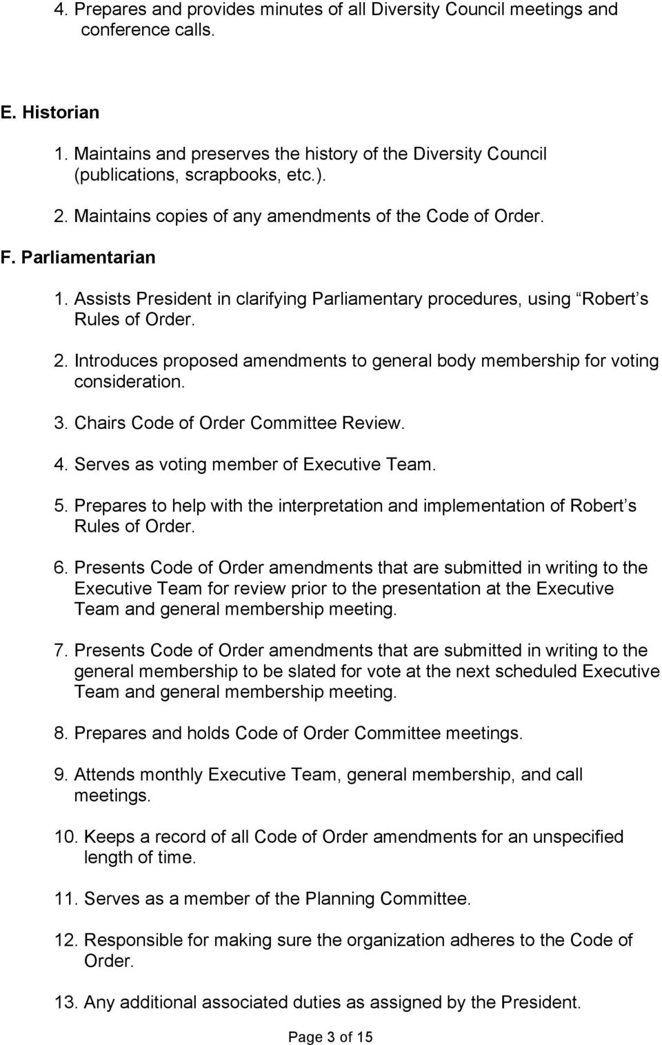 Introduces proposed amendments to general body membership for voting consideration. 3. Chairs Code of Order Committee Review. 4. Serves as voting member of Executive Team. 5.