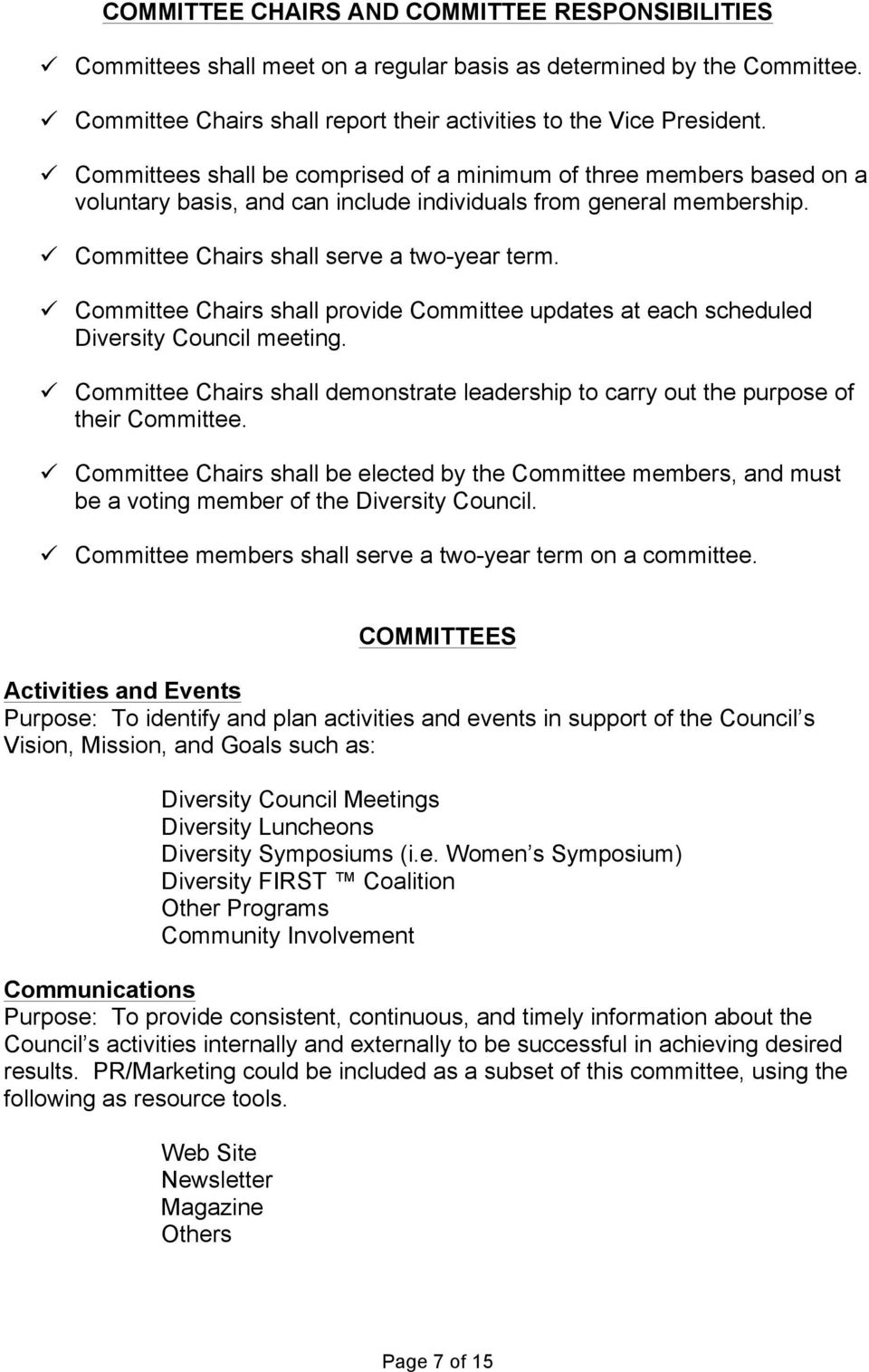 Committee Chairs shall provide Committee updates at each scheduled Diversity Council meeting. Committee Chairs shall demonstrate leadership to carry out the purpose of their Committee.