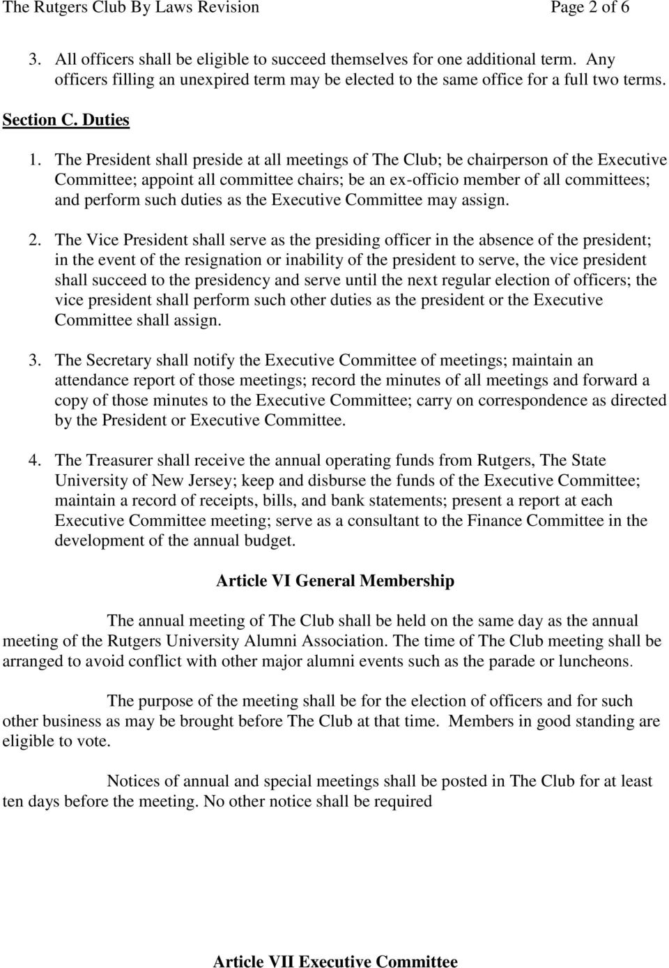 The President shall preside at all meetings of The Club; be chairperson of the Executive Committee; appoint all committee chairs; be an ex-officio member of all committees; and perform such duties as