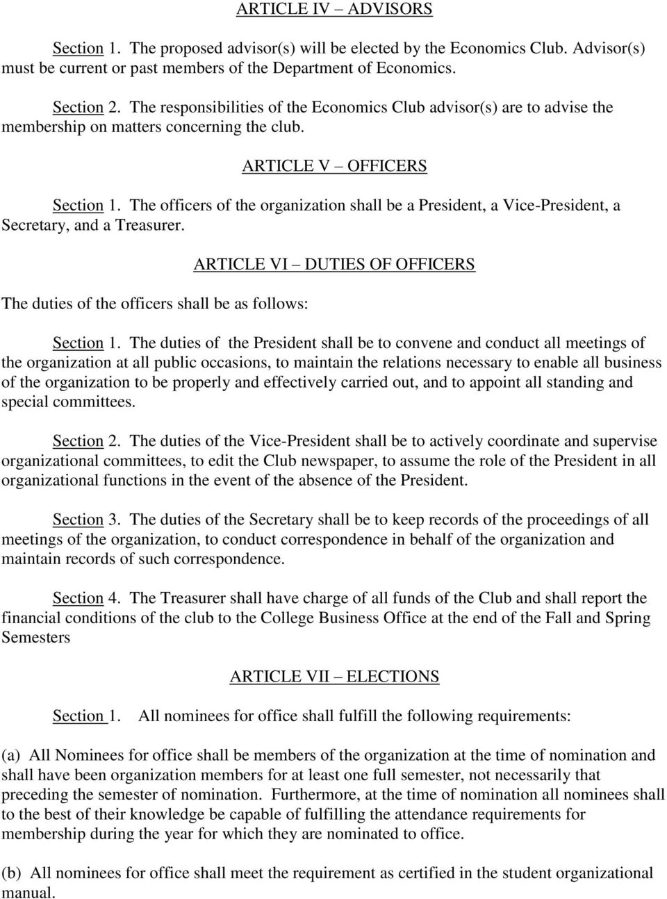 The officers of the organization shall be a President, a Vice-President, a Secretary, and a Treasurer. The duties of the officers shall be as follows: ARTICLE VI DUTIES OF OFFICERS Section 1.