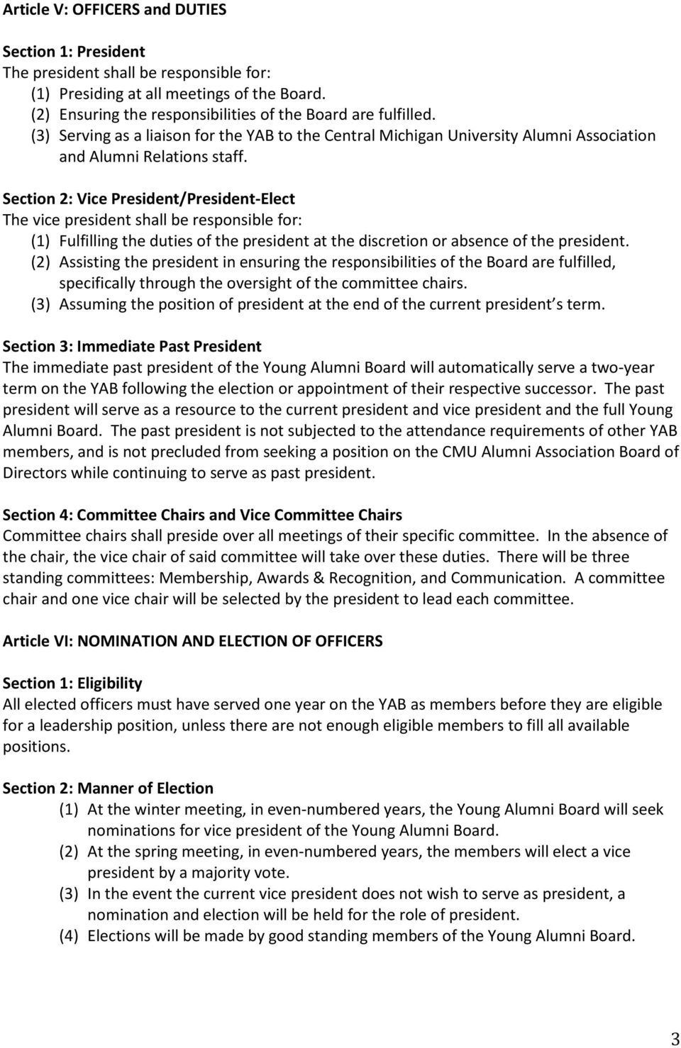 Section 2: Vice President/President-Elect The vice president shall be responsible for: (1) Fulfilling the duties of the president at the discretion or absence of the president.