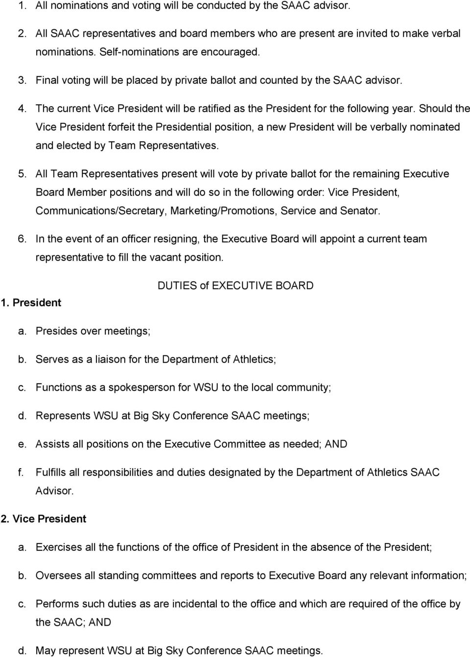 The current Vice President will be ratified as the President for the following year.