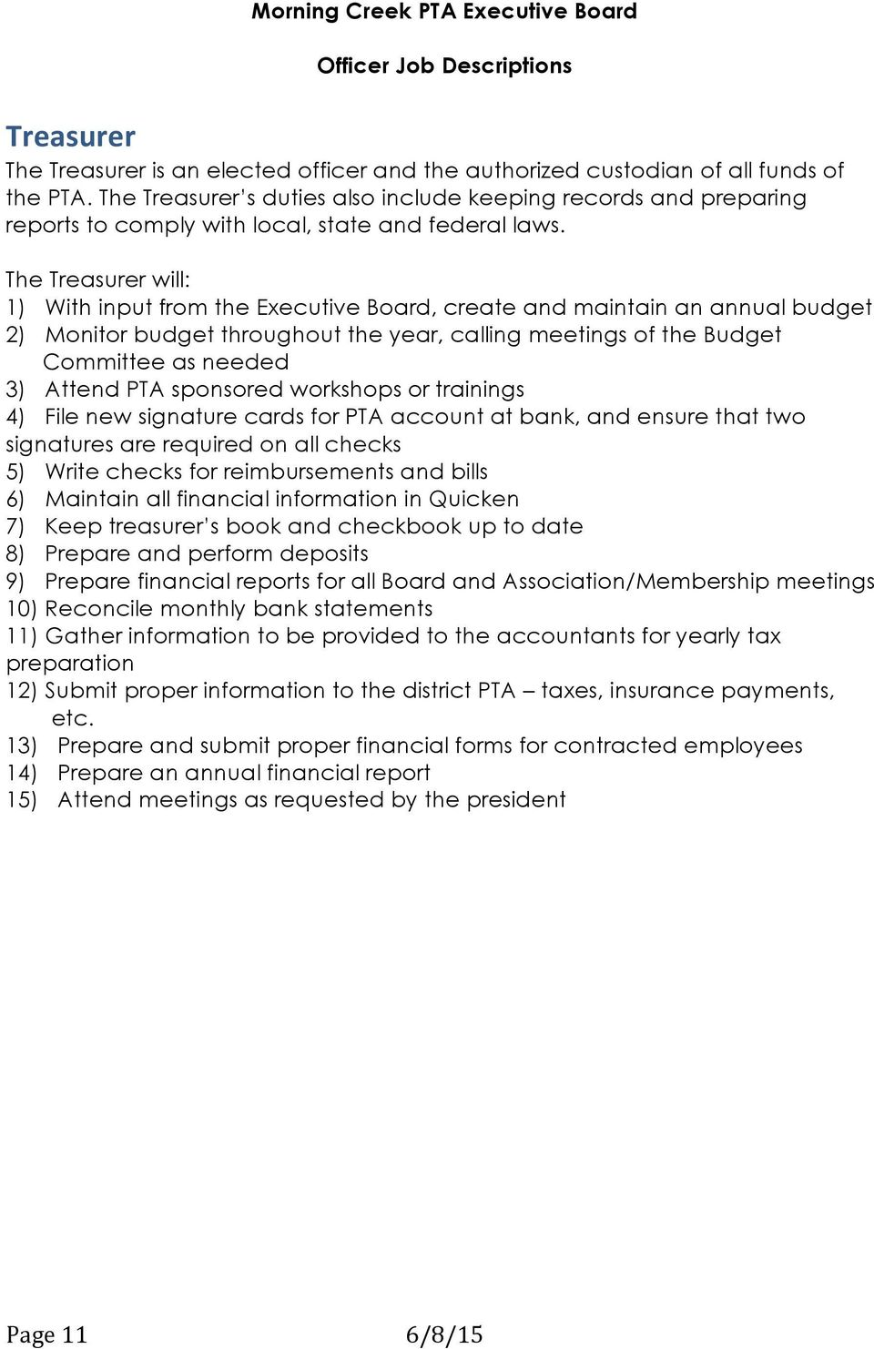 The Treasurer will: 1) With input from the Executive Board, create and maintain an annual budget 2) Monitor budget throughout the year, calling meetings of the Budget Committee as needed 3) Attend