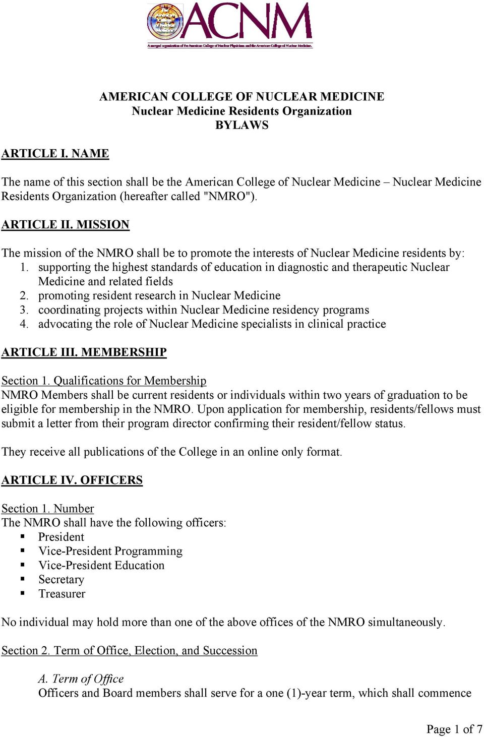 "Organization (hereafter called ""NMRO""). ARTICLE II. MISSION The mission of the NMRO shall be to promote the interests of Nuclear Medicine residents by: 1."